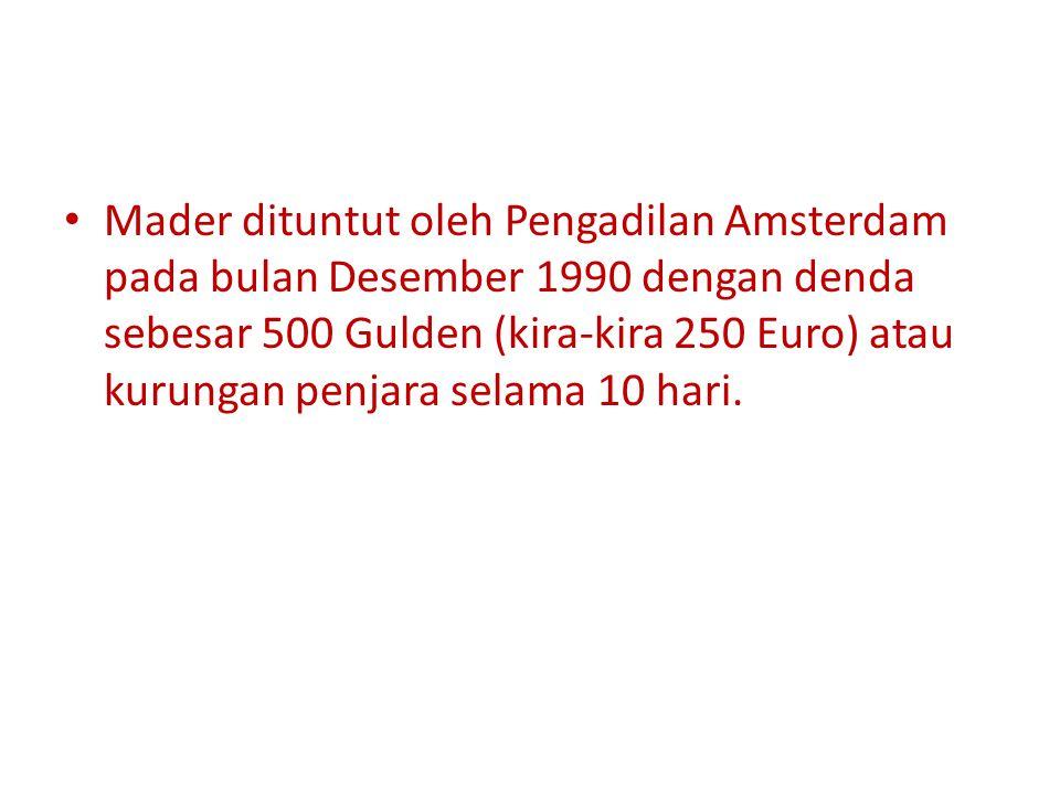 Mader dituntut oleh Pengadilan Amsterdam pada bulan Desember 1990 dengan denda sebesar 500 Gulden (kira-kira 250 Euro) atau kurungan penjara selama 10 hari.