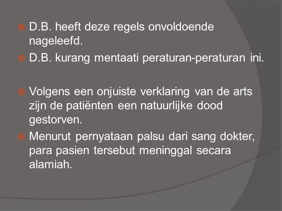  D.B. heeft deze regels onvoldoende nageleefd.  D.B. kurang mentaati peraturan-peraturan ini.  Volgens een onjuiste verklaring van de arts zijn de