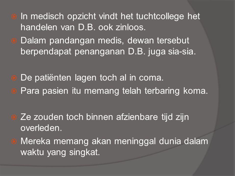  In medisch opzicht vindt het tuchtcollege het handelen van D.B. ook zinloos.  Dalam pandangan medis, dewan tersebut berpendapat penanganan D.B. jug