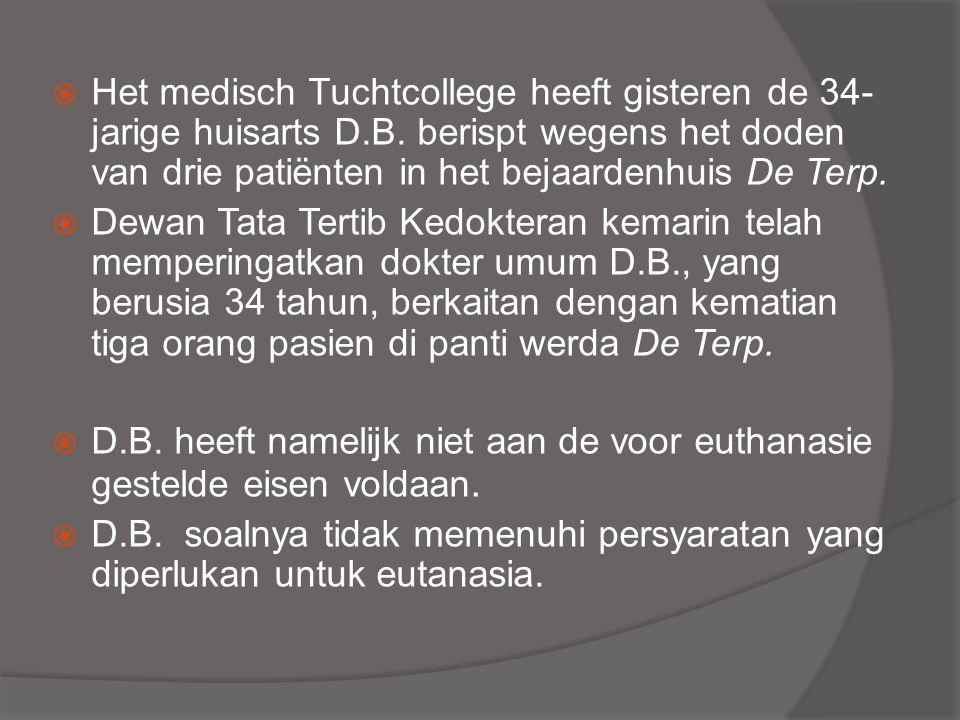  Het medisch Tuchtcollege heeft gisteren de 34- jarige huisarts D.B. berispt wegens het doden van drie patiënten in het bejaardenhuis De Terp.  Dewa