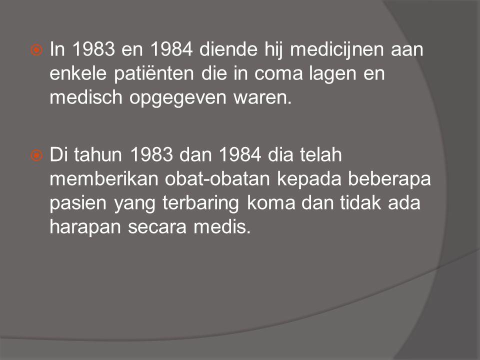  In 1983 en 1984 diende hij medicijnen aan enkele patiënten die in coma lagen en medisch opgegeven waren.  Di tahun 1983 dan 1984 dia telah memberik