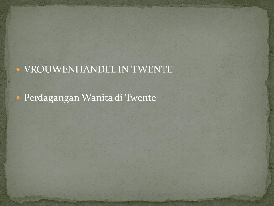 VROUWENHANDEL IN TWENTE Perdagangan Wanita di Twente