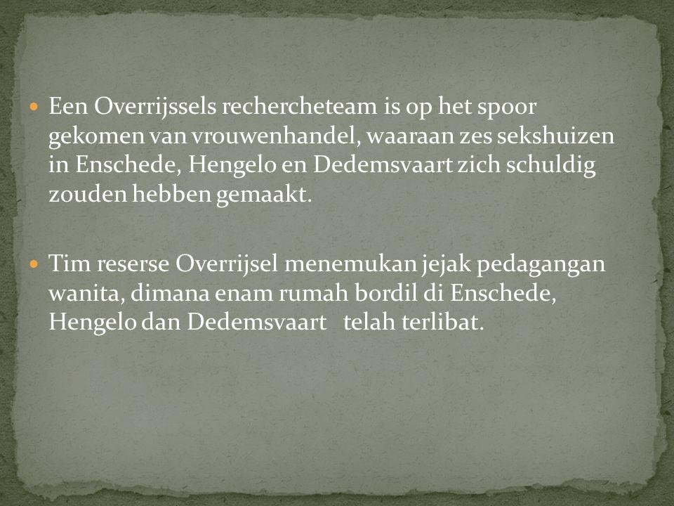Een Overrijssels rechercheteam is op het spoor gekomen van vrouwenhandel, waaraan zes sekshuizen in Enschede, Hengelo en Dedemsvaart zich schuldig zouden hebben gemaakt.