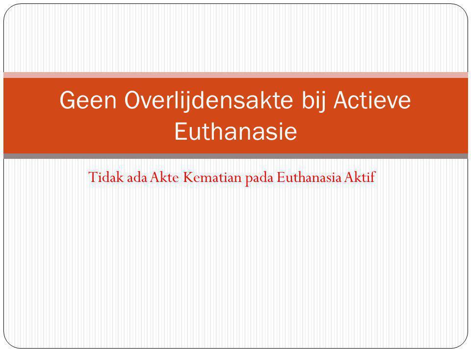 Tidak ada Akte Kematian pada Euthanasia Aktif Geen Overlijdensakte bij Actieve Euthanasie