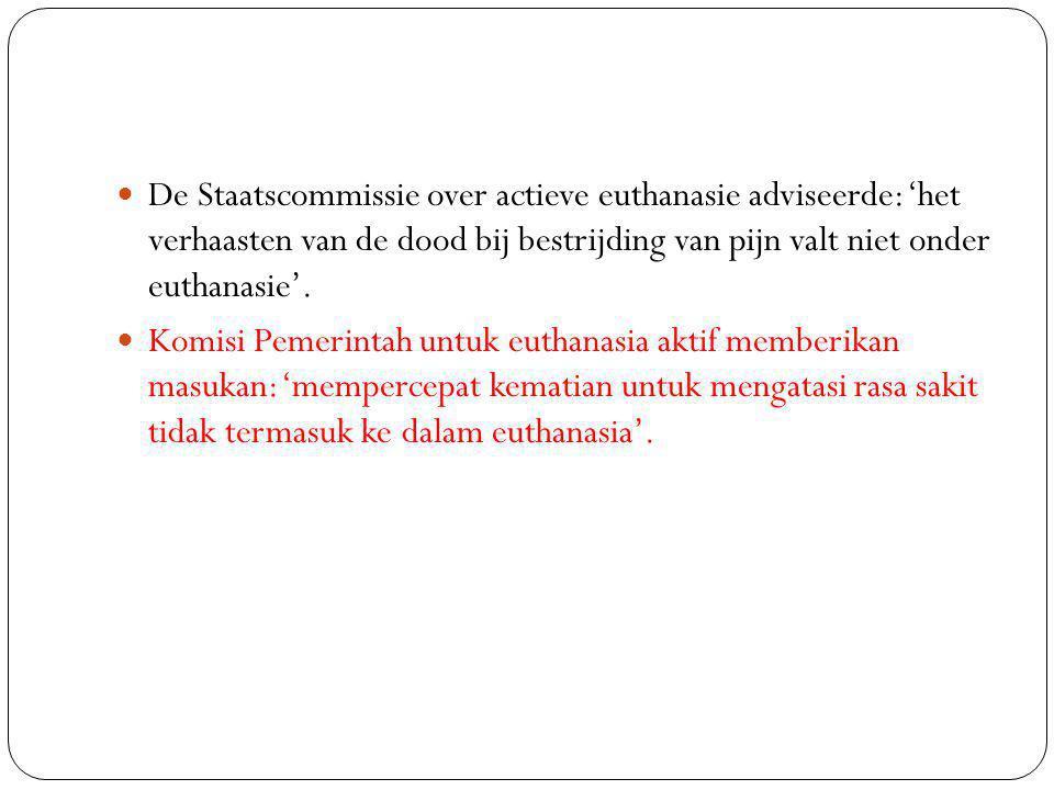 De Staatscommissie over actieve euthanasie adviseerde: 'het verhaasten van de dood bij bestrijding van pijn valt niet onder euthanasie'.