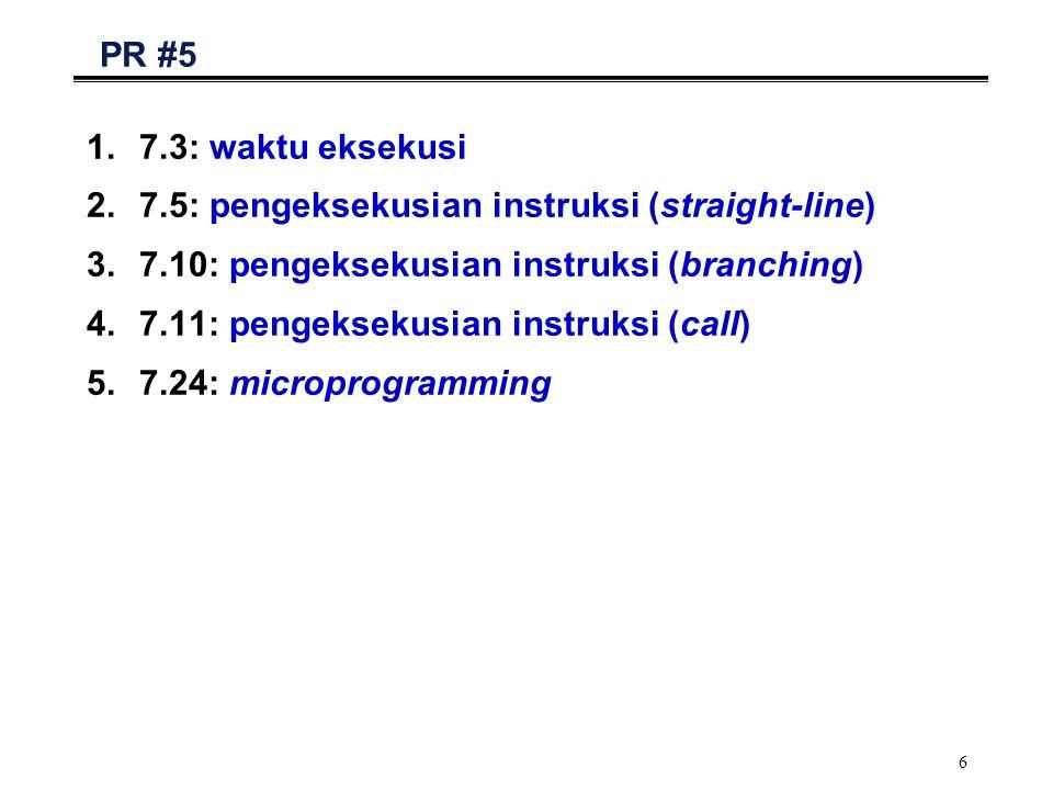 6 PR #5 1.7.3: waktu eksekusi 2.7.5: pengeksekusian instruksi (straight-line) 3.7.10: pengeksekusian instruksi (branching) 4.7.11: pengeksekusian inst