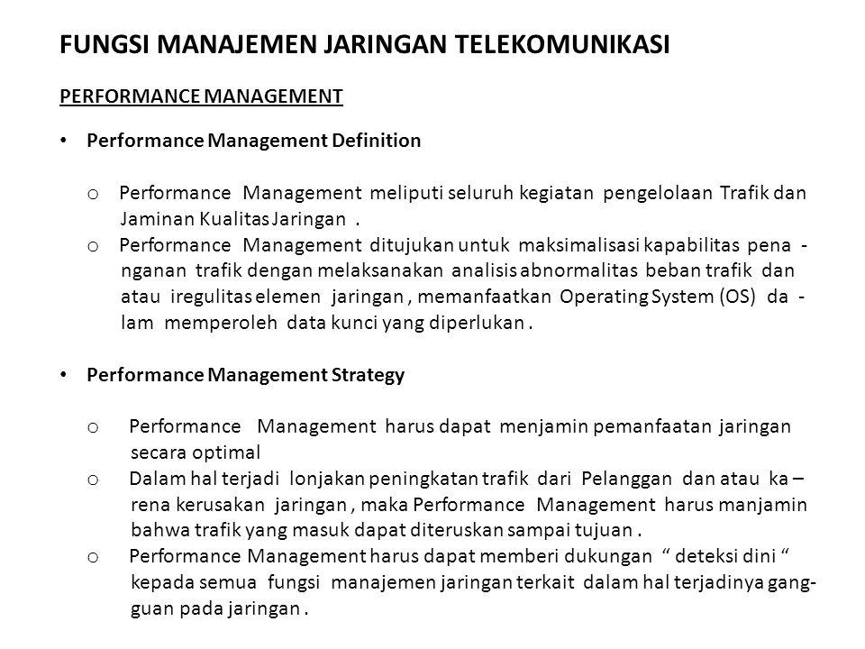PERFORMANCE MANAGEMENT Performance Management Definition o Performance Management meliputi seluruh kegiatan pengelolaan Trafik dan Jaminan Kualitas Ja