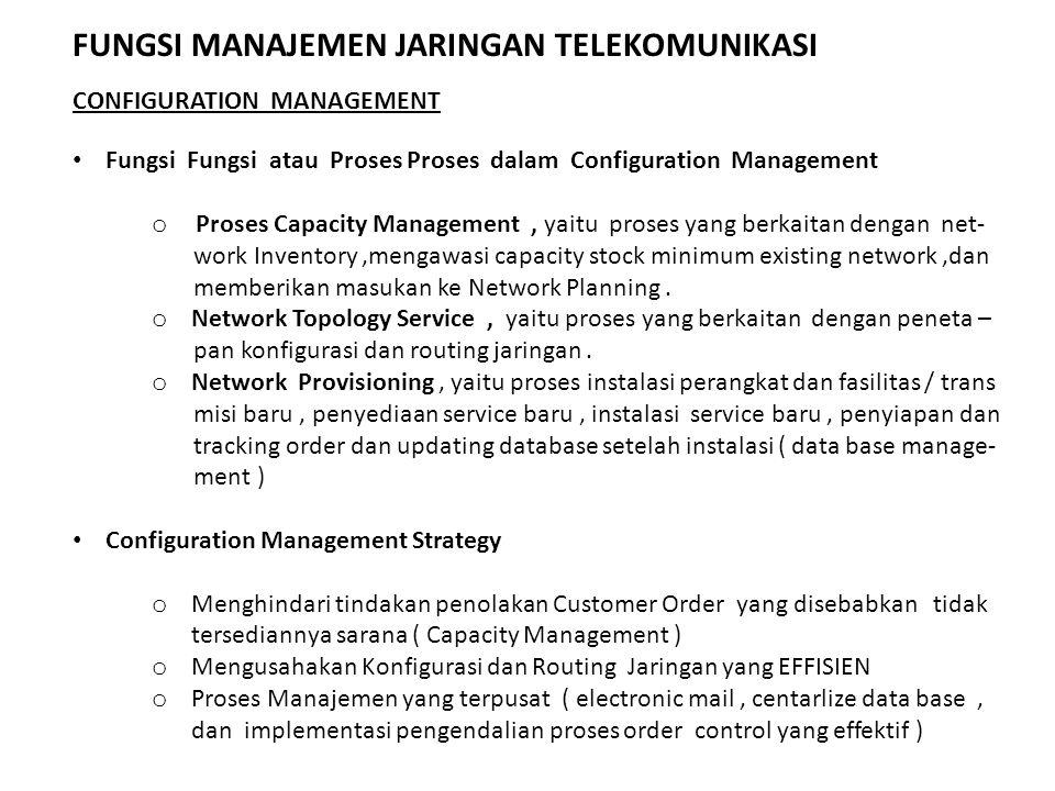 Fungsi Fungsi atau Proses Proses dalam Configuration Management o Proses Capacity Management, yaitu proses yang berkaitan dengan net- work Inventory,m