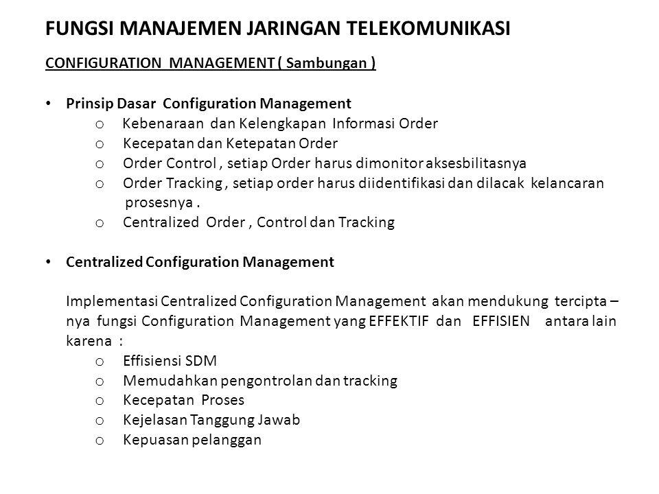 Prinsip Dasar Configuration Management o Kebenaraan dan Kelengkapan Informasi Order o Kecepatan dan Ketepatan Order o Order Control, setiap Order haru