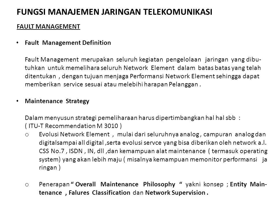 Fault Management Definition Fault Management merupakan seluruh kegiatan pengelolaan jaringan yang dibu- tuhkan untuk memelihara seluruh Network Elemen
