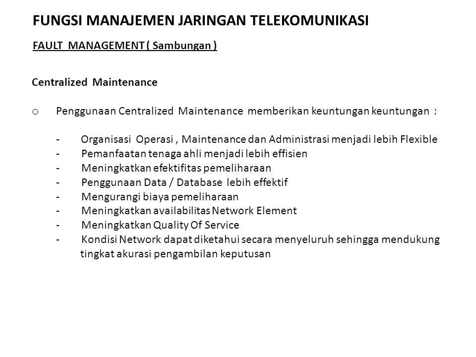 Centralized Maintenance o Penggunaan Centralized Maintenance memberikan keuntungan keuntungan : - Organisasi Operasi, Maintenance dan Administrasi men