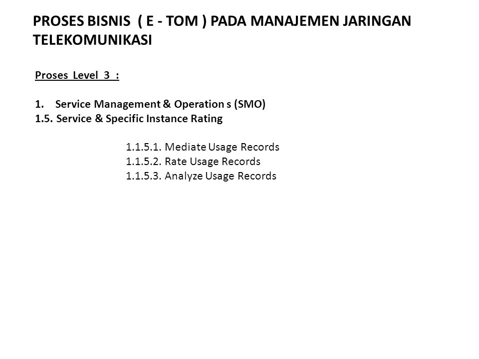 Proses Level 3 : 1.Service Management & Operation s (SMO) 1.5.