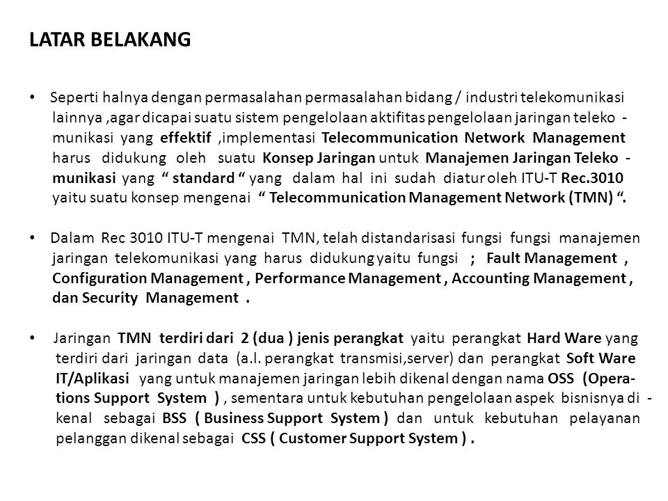 Seperti halnya dengan permasalahan permasalahan bidang / industri telekomunikasi lainnya,agar dicapai suatu sistem pengelolaan aktifitas pengelolaan j
