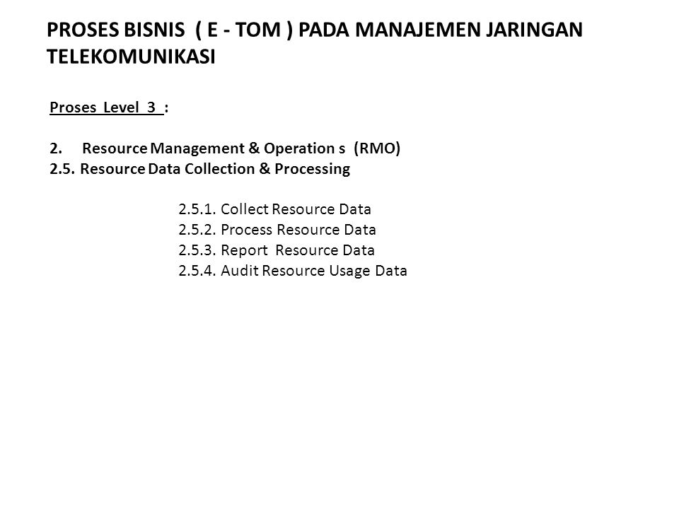 Proses Level 3 : 2.Resource Management & Operation s (RMO) 2.5.
