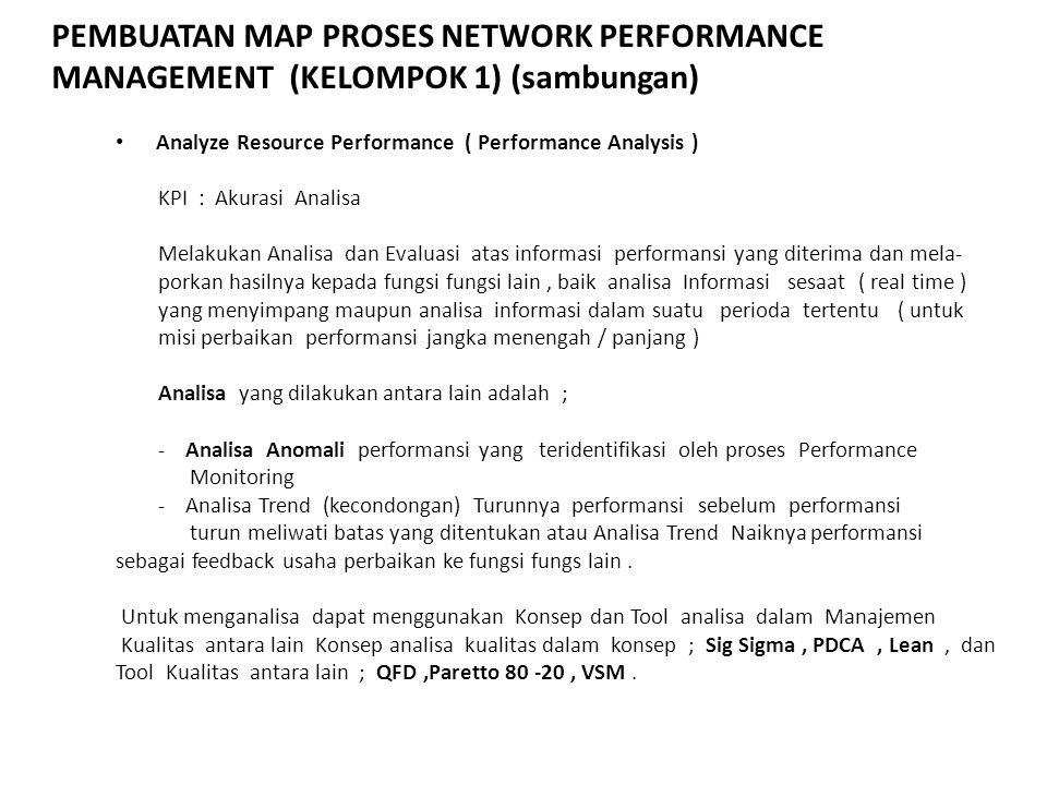 PEMBUATAN MAP PROSES NETWORK PERFORMANCE MANAGEMENT (KELOMPOK 1) (sambungan) Analyze Resource Performance ( Performance Analysis ) KPI : Akurasi Anali