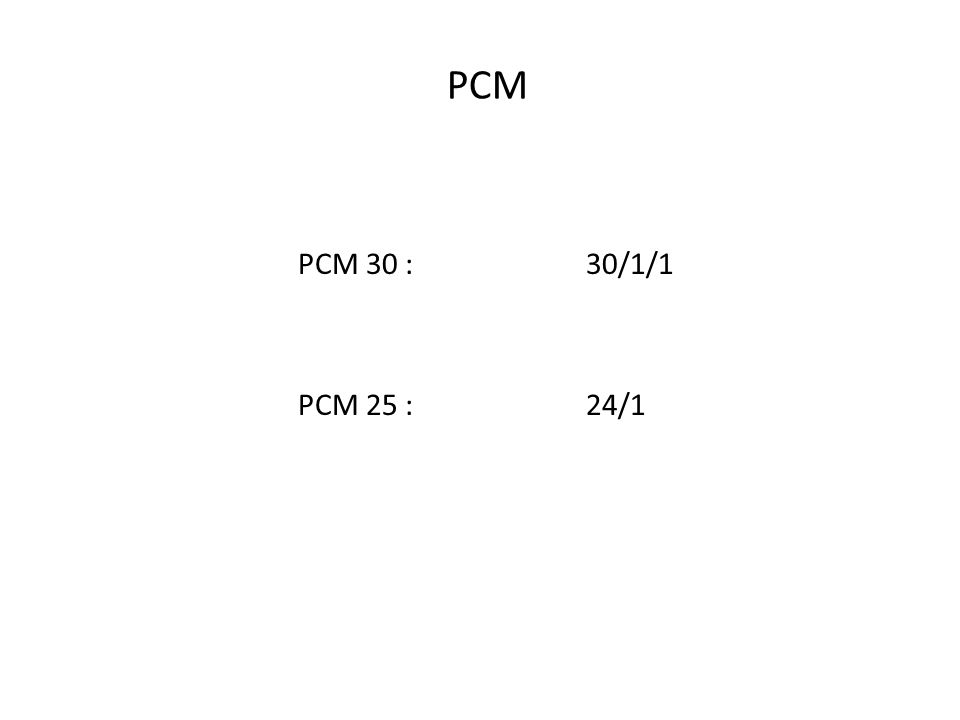 PCM 30 :30/1/1 PCM 25 :24/1