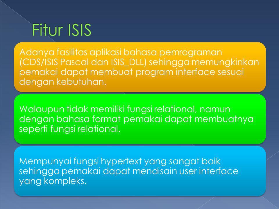 Adanya fasilitas aplikasi bahasa pemrograman (CDS/ISIS Pascal dan ISIS_DLL) sehingga memungkinkan pemakai dapat membuat program interface sesuai dengan kebutuhan.