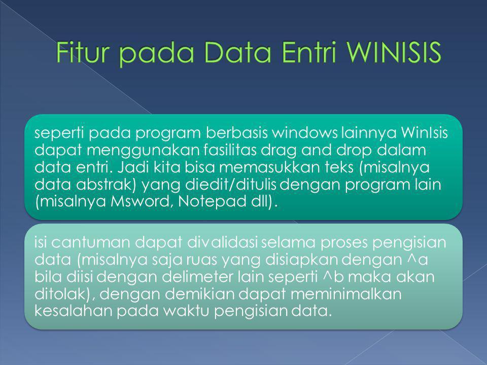 seperti pada program berbasis windows lainnya WinIsis dapat menggunakan fasilitas drag and drop dalam data entri. Jadi kita bisa memasukkan teks (misa