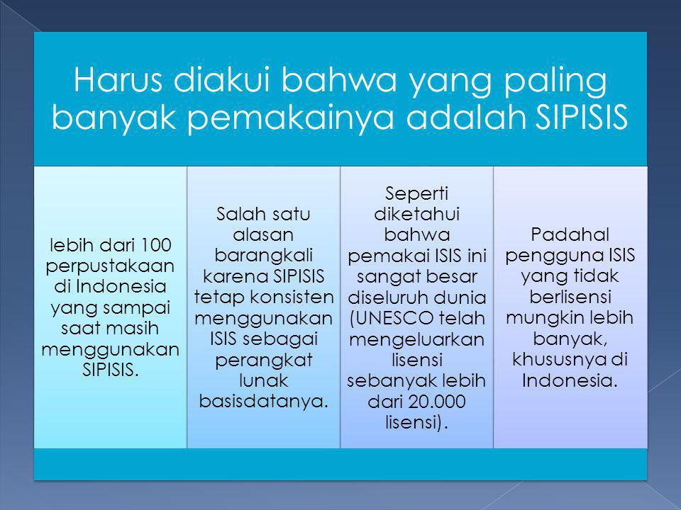 Harus diakui bahwa yang paling banyak pemakainya adalah SIPISIS lebih dari 100 perpustakaan di Indonesia yang sampai saat masih menggunakan SIPISIS. S