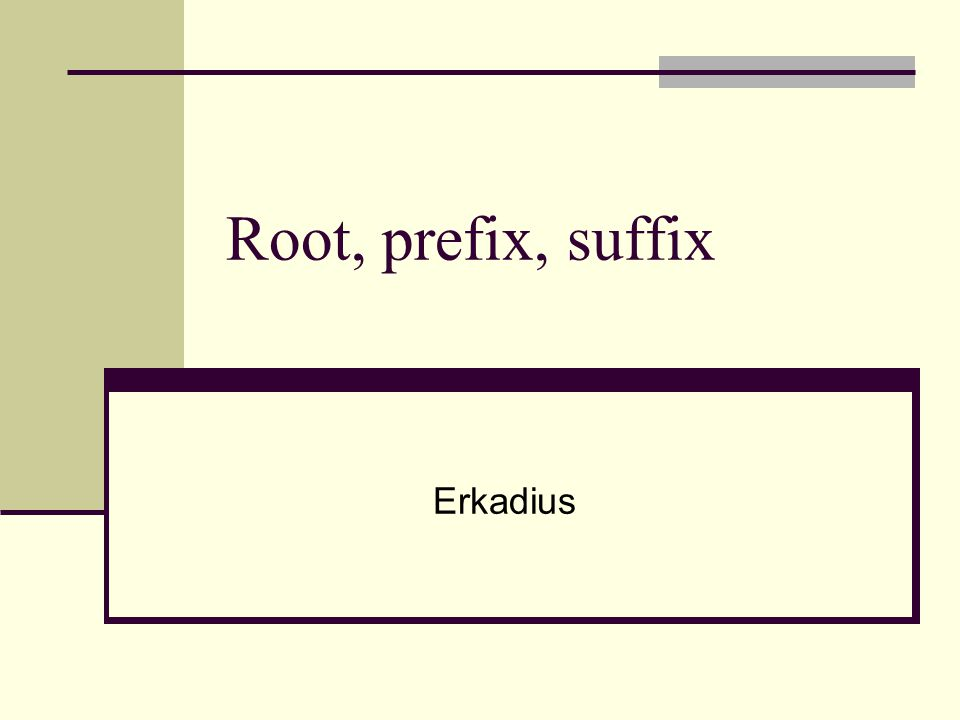 Root, prefix, suffix Erkadius