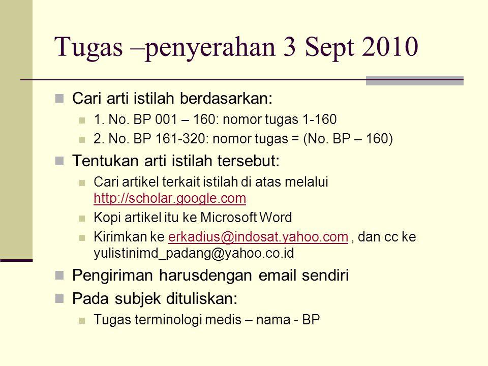 Tugas –penyerahan 3 Sept 2010 Cari arti istilah berdasarkan: 1. No. BP 001 – 160: nomor tugas 1-160 2. No. BP 161-320: nomor tugas = (No. BP – 160) Te