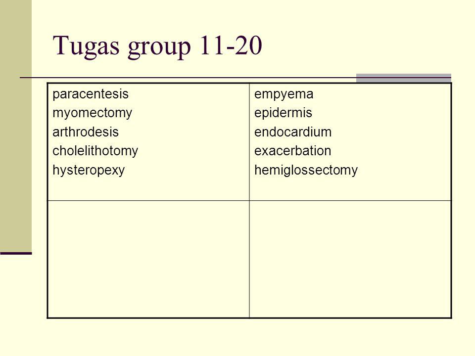 Tugas group 11-20 paracentesis myomectomy arthrodesis cholelithotomy hysteropexy empyema epidermis endocardium exacerbation hemiglossectomy