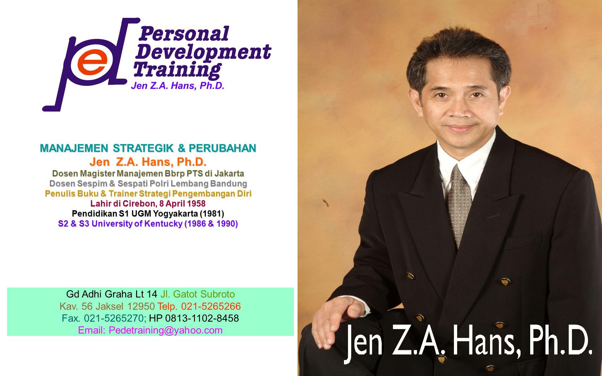Jen Z.A. Hans, Ph.D 1 MANAJEMEN STRATEGIK & PERUBAHAN Jen Z.A. Hans, Ph.D. Dosen Magister Manajemen Bbrp PTS di Jakarta Dosen Sespim & Sespati Polri L