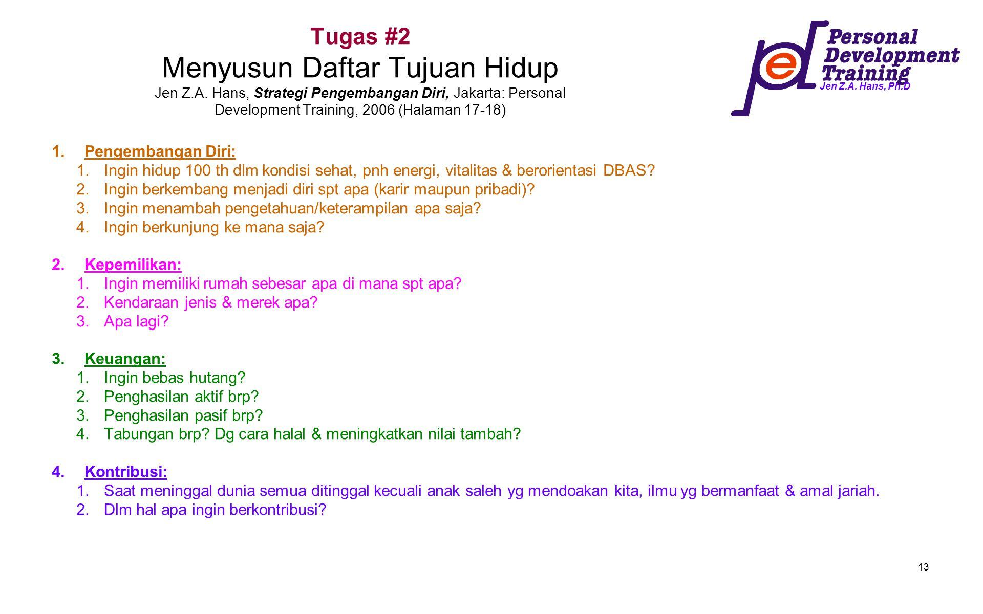 Jen Z.A. Hans, Ph.D 13 Tugas #2 Menyusun Daftar Tujuan Hidup Jen Z.A. Hans, Strategi Pengembangan Diri, Jakarta: Personal Development Training, 2006 (