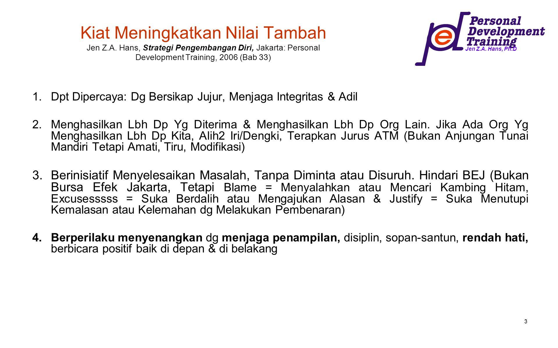 Jen Z.A. Hans, Ph.D 3 Kiat Meningkatkan Nilai Tambah Jen Z.A. Hans, Strategi Pengembangan Diri, Jakarta: Personal Development Training, 2006 (Bab 33)