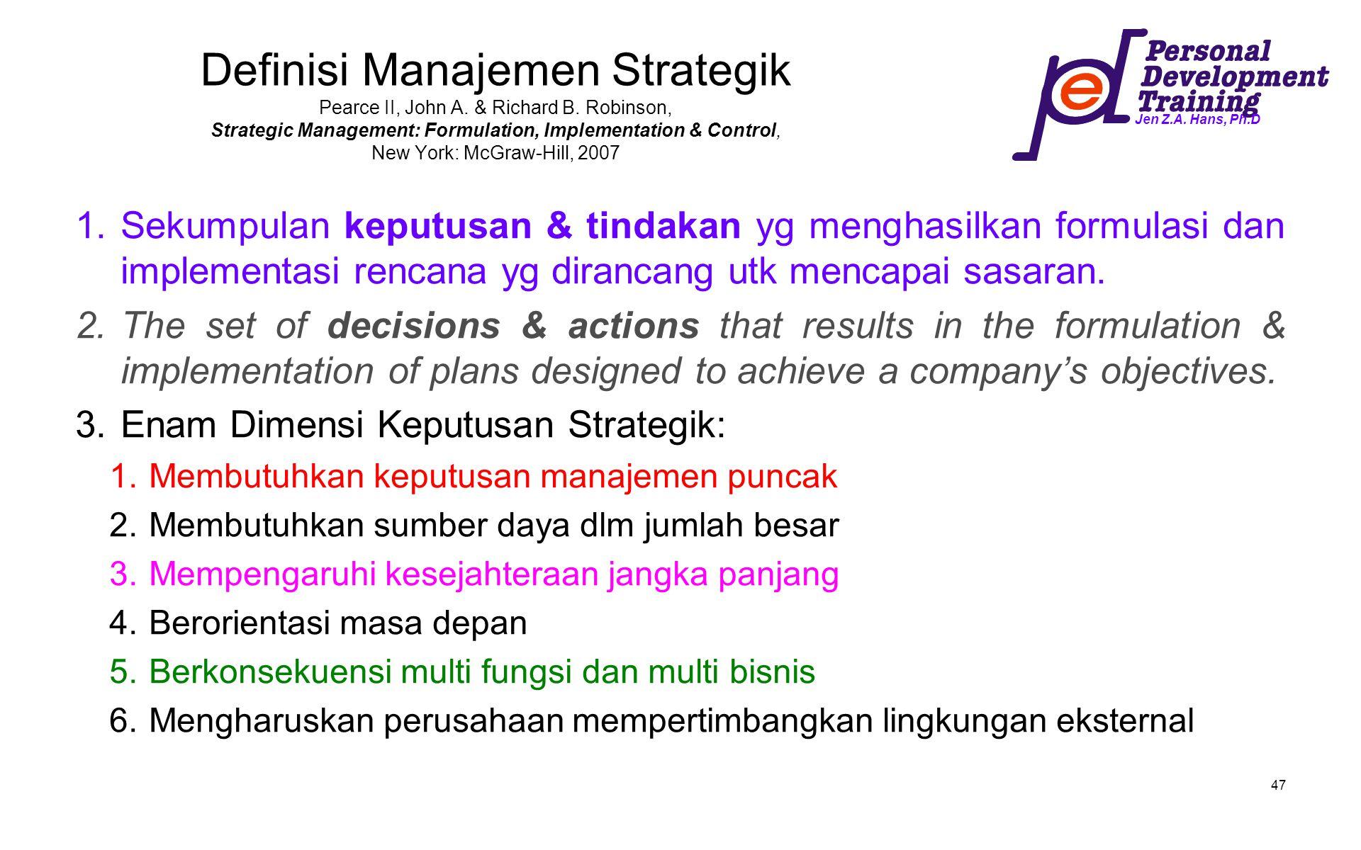 Jen Z.A. Hans, Ph.D 47 Definisi Manajemen Strategik Pearce II, John A. & Richard B. Robinson, Strategic Management: Formulation, Implementation & Cont