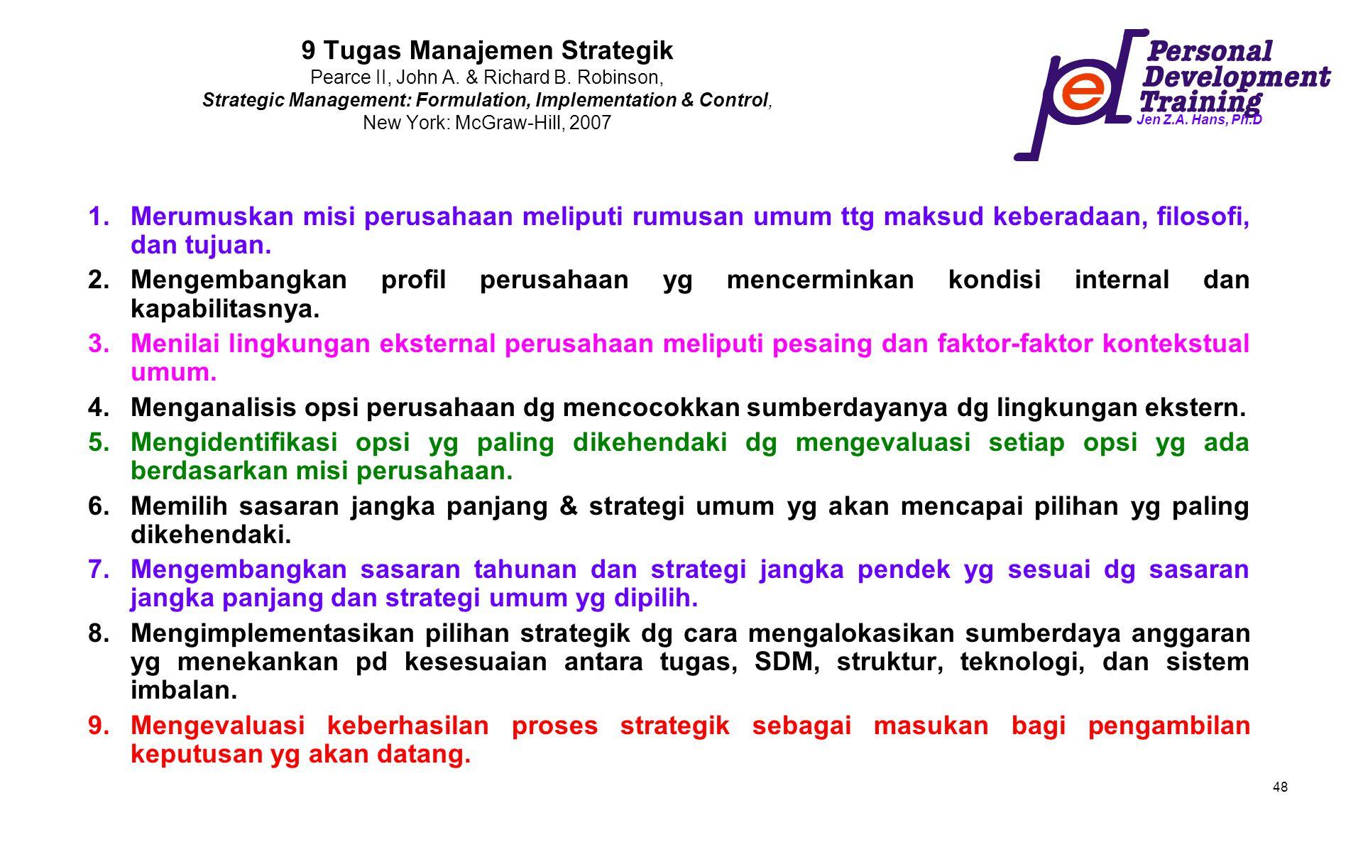 Jen Z.A. Hans, Ph.D 48 9 Tugas Manajemen Strategik Pearce II, John A. & Richard B. Robinson, Strategic Management: Formulation, Implementation & Contr