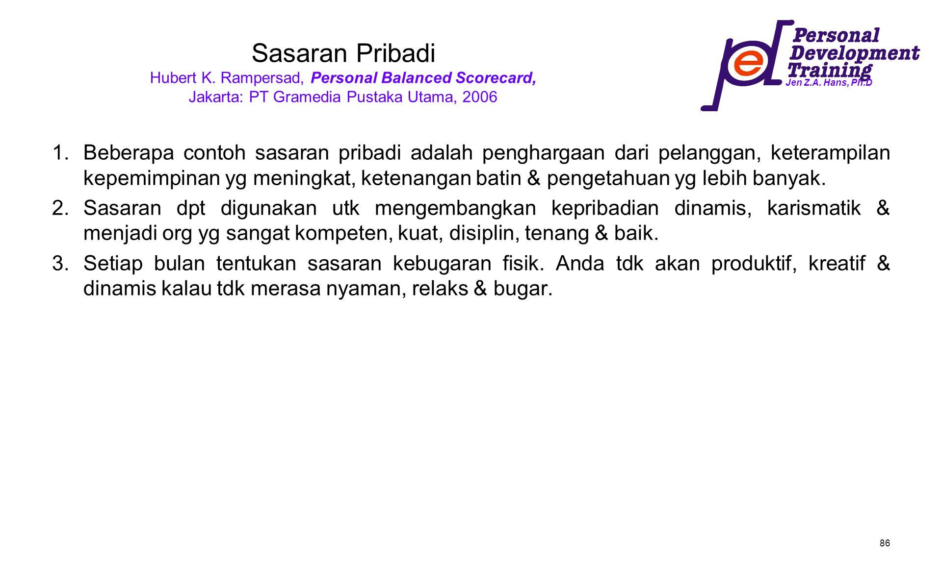 Jen Z.A. Hans, Ph.D 86 Sasaran Pribadi Hubert K. Rampersad, Personal Balanced Scorecard, Jakarta: PT Gramedia Pustaka Utama, 2006 1.Beberapa contoh sa