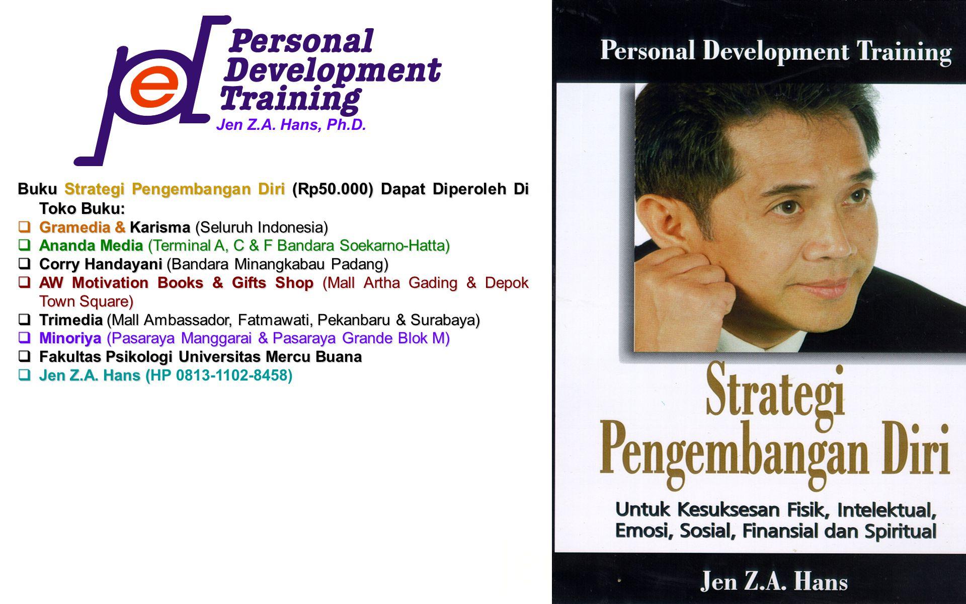 Jen Z.A. Hans, Ph.D 98 Buku Strategi Pengembangan Diri (Rp50.000) Dapat Diperoleh Di Toko Buku:  Gramedia & Karisma (Seluruh Indonesia)  Ananda Medi