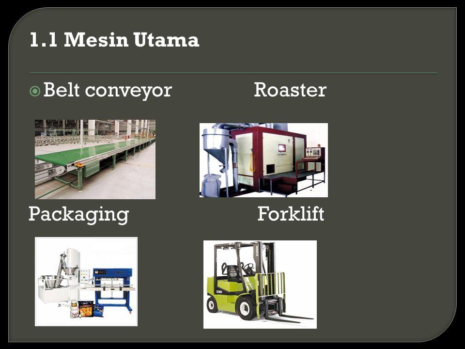 1.1 Mesin Utama  Belt conveyor Roaster Packaging Forklift