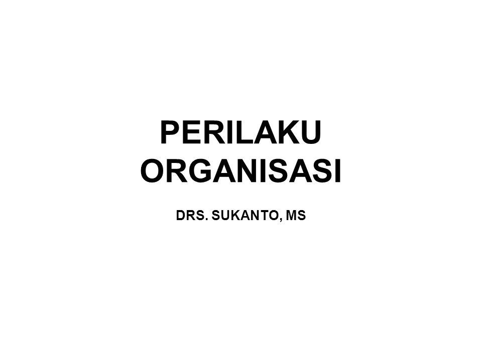 PERILAKU ORGANISASI DRS. SUKANTO, MS