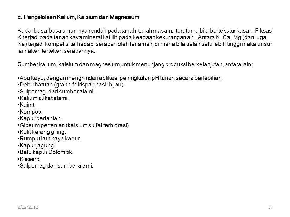 c. Pengelolaan Kalium, Kalsium dan Magnesium Kadar basa-basa umumnya rendah pada tanah-tanah masam, terutama bila bertekstur kasar. Fiksasi K terjadi