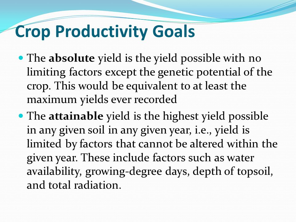 Crop Productivity Goals The absolute yield is the yield possible with no limiting factors except the genetic potential of the crop. This would be equi