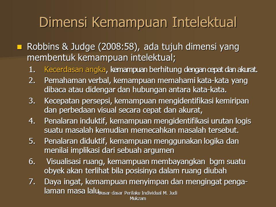 Dimensi Kemampuan Intelektual Robbins & Judge (2008:58), ada tujuh dimensi yang membentuk kemampuan intelektual; Robbins & Judge (2008:58), ada tujuh