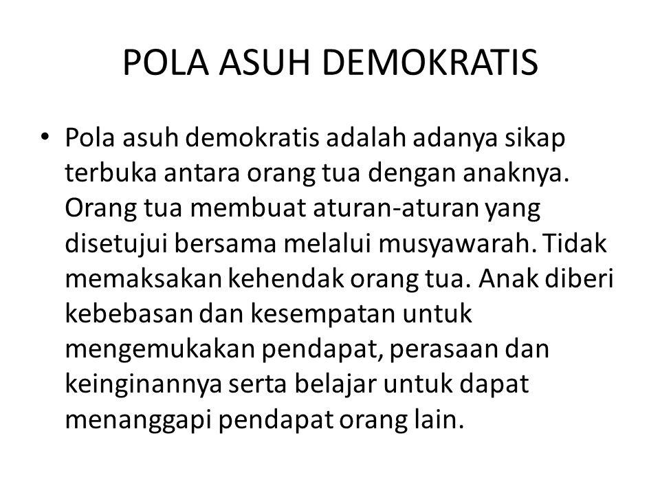 POLA ASUH DEMOKRATIS Pola asuh demokratis adalah adanya sikap terbuka antara orang tua dengan anaknya. Orang tua membuat aturan-aturan yang disetujui