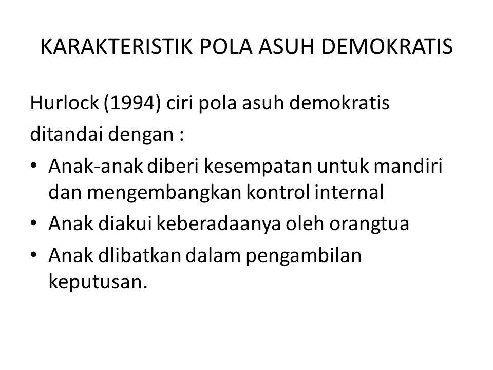KARAKTERISTIK POLA ASUH DEMOKRATIS Hurlock (1994) ciri pola asuh demokratis ditandai dengan : Anak-anak diberi kesempatan untuk mandiri dan mengembang