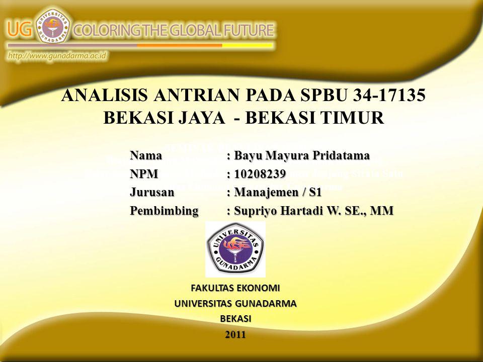 ANALISIS ANTRIAN PADA SPBU 34-17135 BEKASI JAYA - BEKASI TIMUR SEMINAR PENULISAN ILMIAH Diajukan Guna Melengkapi Syarat-Syarat Untuk Mencapai Gelar Se