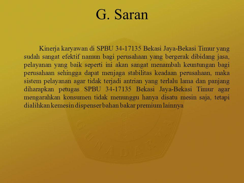 G. Saran Kinerja karyawan di SPBU 34-17135 Bekasi Jaya-Bekasi Timur yang sudah sangat efektif namun bagi perusahaan yang bergerak dibidang jasa, pelay