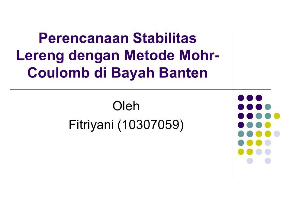 Perencanaan Stabilitas Lereng dengan Metode Mohr- Coulomb di Bayah Banten Oleh Fitriyani (10307059)