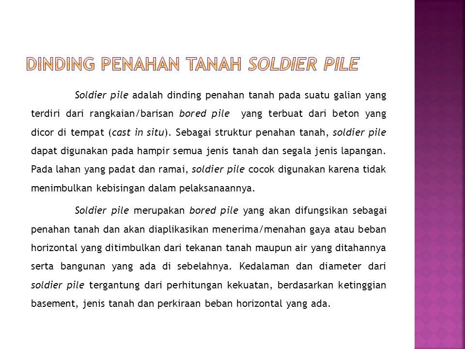 Soldier pile adalah dinding penahan tanah pada suatu galian yang terdiri dari rangkaian/barisan bored pile yang terbuat dari beton yang dicor di tempa