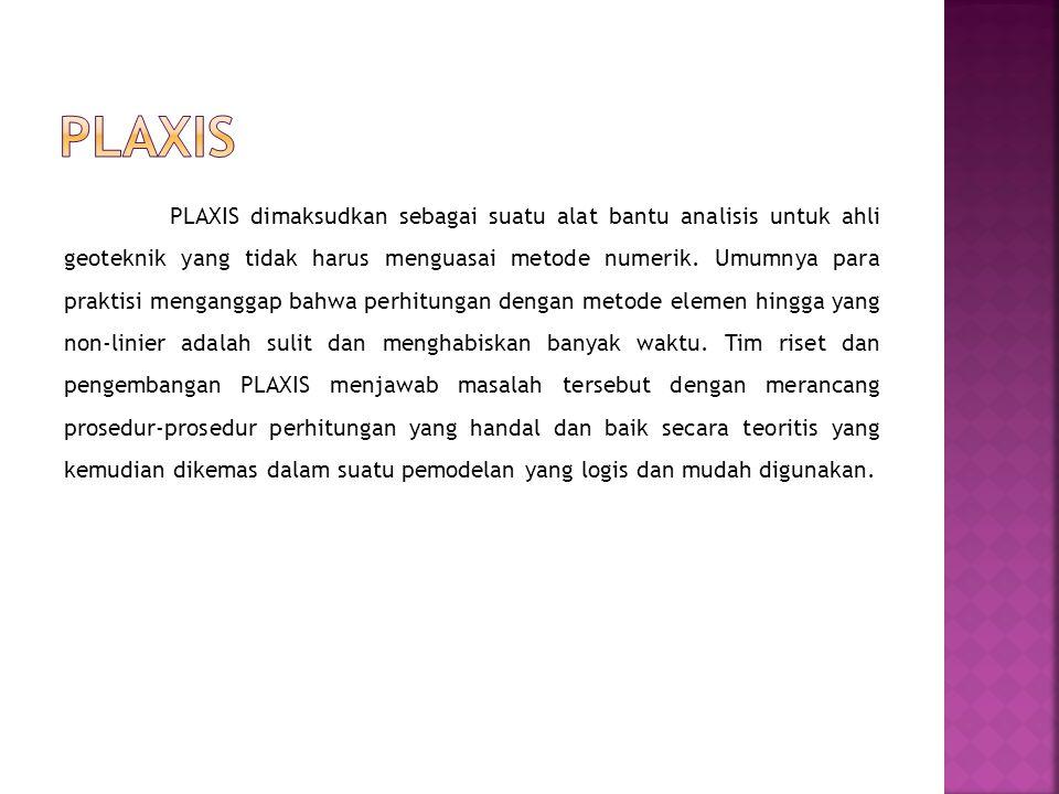 PLAXIS dimaksudkan sebagai suatu alat bantu analisis untuk ahli geoteknik yang tidak harus menguasai metode numerik. Umumnya para praktisi menganggap