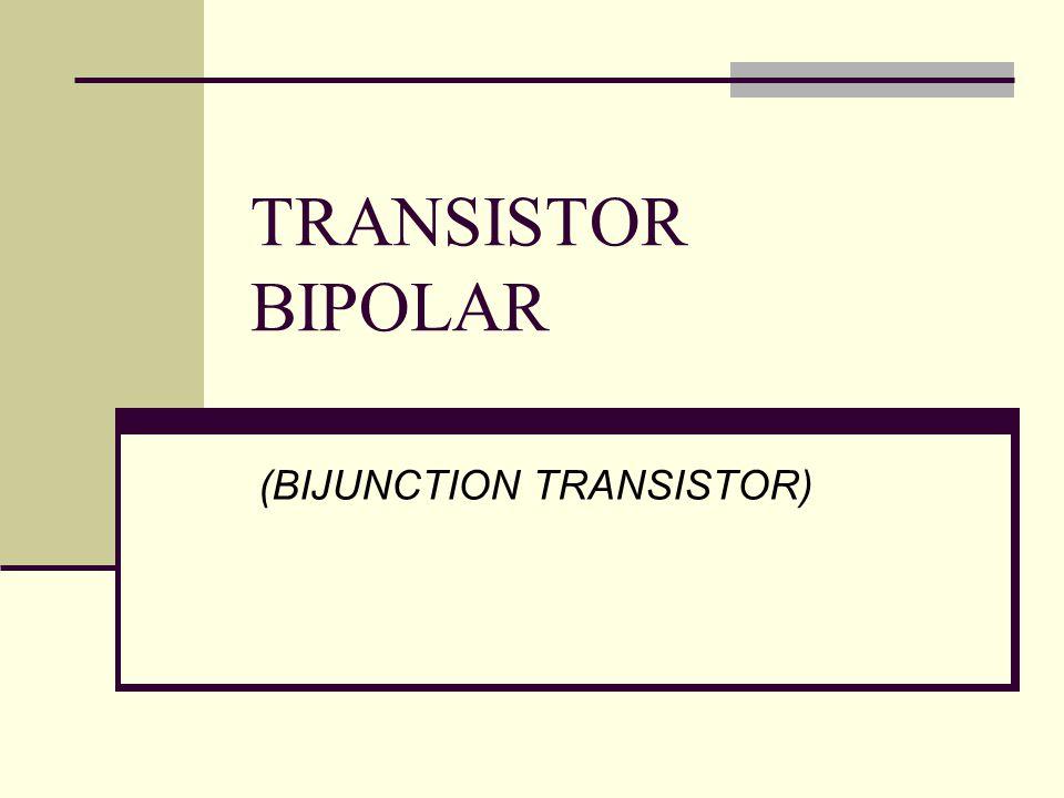 TRANSISTOR BIPOLAR (BIJUNCTION TRANSISTOR)