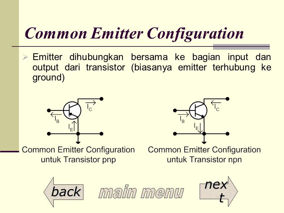 Common Emitter Configuration  Emitter dihubungkan bersama ke bagian input dan output dari transistor (biasanya emitter terhubung ke ground) back nex