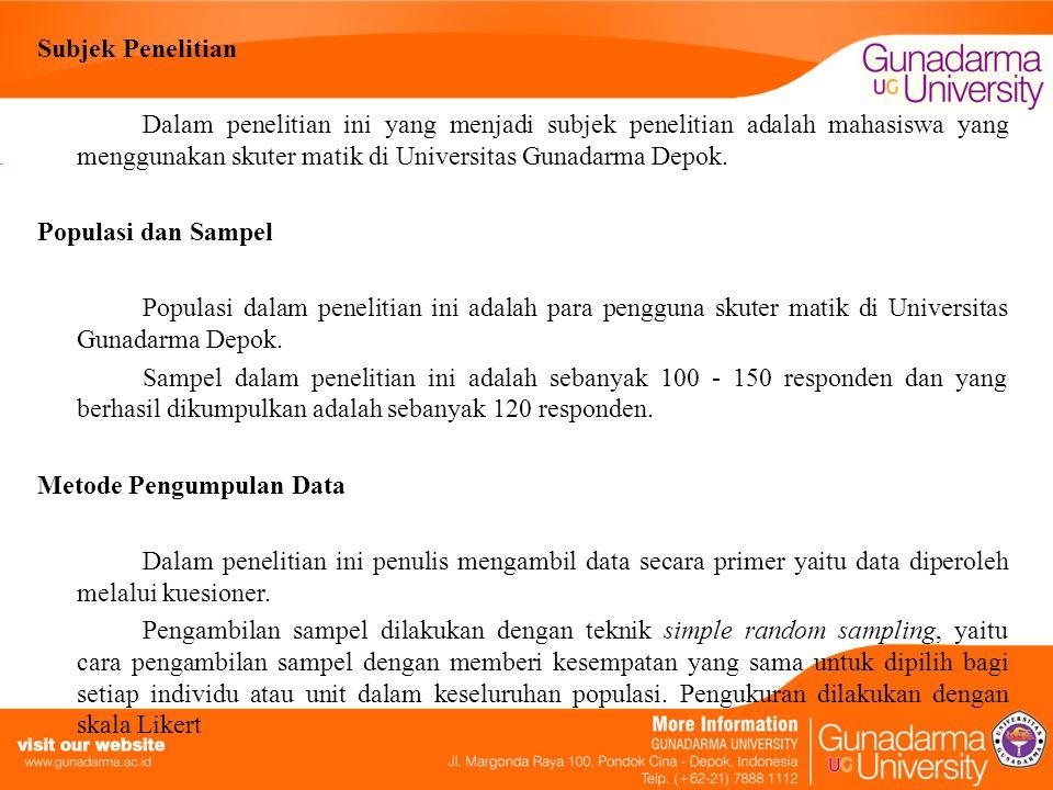 Subjek Penelitian Dalam penelitian ini yang menjadi subjek penelitian adalah mahasiswa yang menggunakan skuter matik di Universitas Gunadarma Depok.