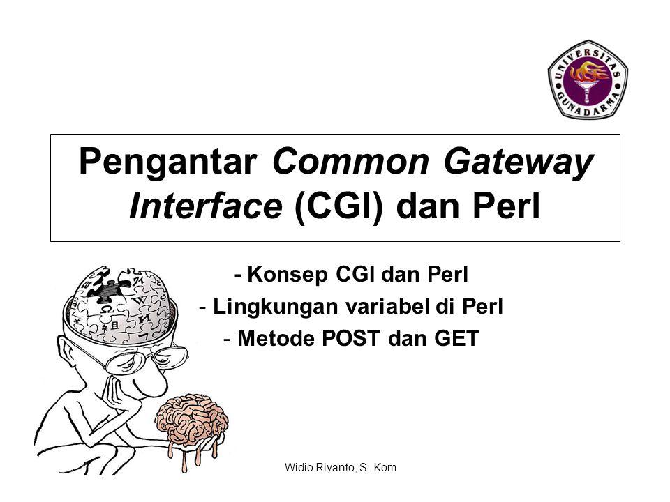 Konsep CGI dan Perl Definisi CGI adalah suatu bentuk komunikasi dimana client (browser) dapat mengirimkan suatu masukan kepada server, dan server mengolah masukan tersebut serta mengembalikannya kepada client (browser) Program CGI adalah program yang didisain untuk menerima dan mengembalikan data sesuai dengan spesifikasi CGI.