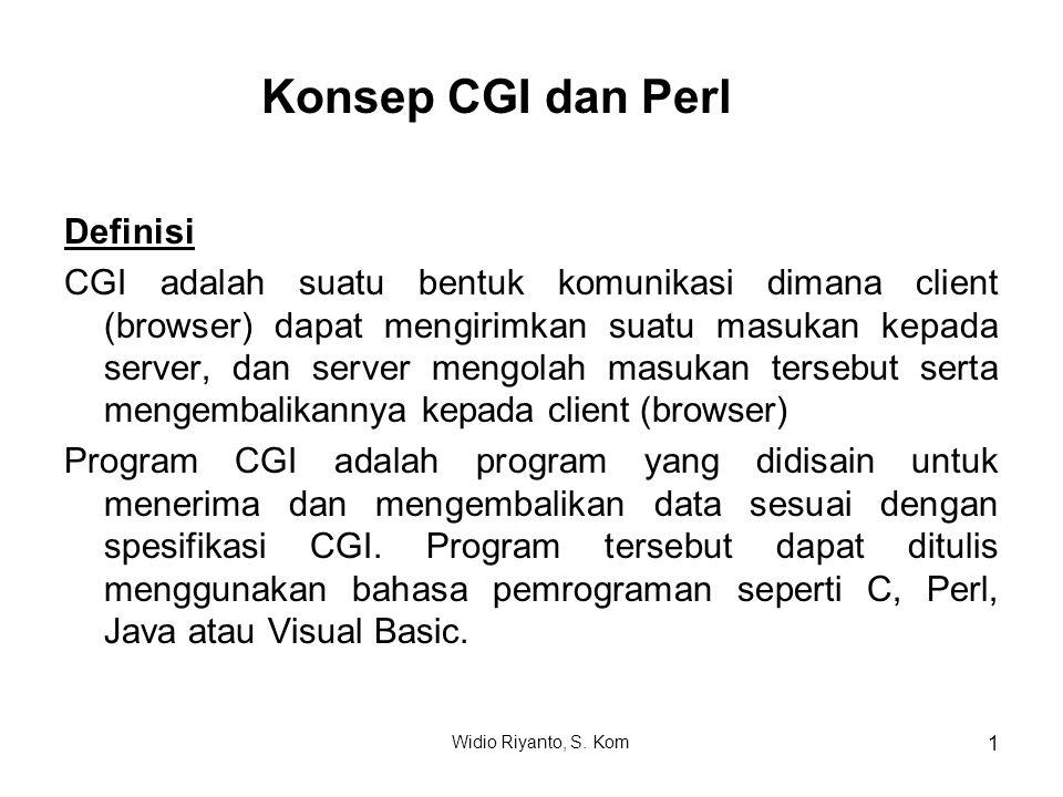 Konsep CGI dan Perl Definisi CGI adalah suatu bentuk komunikasi dimana client (browser) dapat mengirimkan suatu masukan kepada server, dan server meng